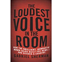The Loudest Voice in the Room: How the Brilliant, Bombastic Roger Ailes Built Fox News - and Divided a Country (       UNABRIDGED) by Gabriel Sherman Narrated by Erik Singer