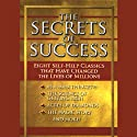 The Secrets of Success: Eight Self-Help Classics That Have Changed The Lives of Millions (       UNABRIDGED) by James Allen, Wallace D. Wattles, Russell H. Conwell, more Narrated by various