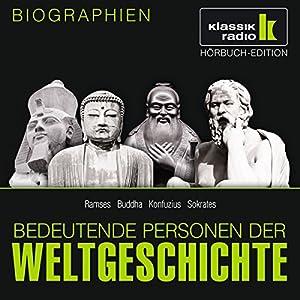 Bedeutende Personen der Weltgeschichte: Ramses / Buddha / Konfuzius / Sokrates Hörbuch