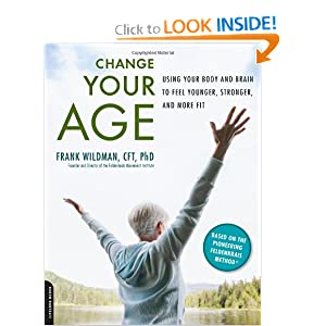 Change Your Age: Using Your Body and Brain to Feel Younger, Stronger, and More Fit [Paperback]