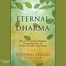 Eternal Dharma: How to Find Spiritual Evolution Through Surrender and Embrace Your Life's True Purpose Audiobook by Vishnu Swami Narrated by Sean Runnette