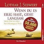 Wenn du es eilig hast, gehe langsam: Mehr Zeit in einer beschleunigten Welt | Lothar J. Seiwert