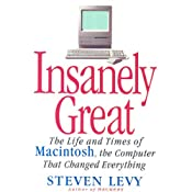 Insanely Great: The Life and Times of Macintosh, the Computer that Changed Everything | [Steven Levy]