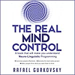 The Real Mind Control: A Book That Will Make You Understand Neuro-Linguistic Programming | Rafael Gurkovsky,Claire Stranberg