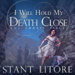 I Will Hold My Death Close: The Zombie Bible, Book 5 | Stant Litore