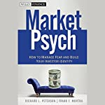 MarketPsych: How to Manage Fear and Build Your Investor Identity | Richard L. Peterson,Frank F. Murtha