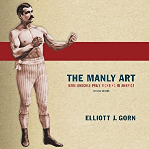 The Manly Art: Bare-Knuckle Prize Fighting in America Audiobook