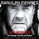 My Heroes: Extraordinary Courage, Exceptional People Audiobook by Ranulph Fiennes Narrated by Andrew Wincott
