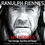 My Heroes: Extraordinary Courage, Exceptional People | Ranulph Fiennes