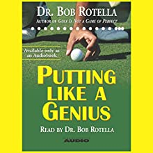 Putting Like a Genius Audiobook by Dr. Bob Rotella Narrated by Dr. Bob Rotella