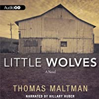 Little Wolves: A Novel (       UNABRIDGED) by Thomas Maltman Narrated by Hillary Huber