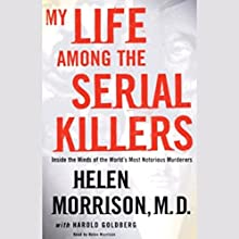 My Life Among the Serial Killers: Inside the Minds of the World's Most Notorious Murderers Audiobook by Helen Morrison, Harold Goldberg Narrated by Helen Morrison