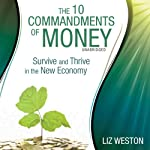 The 10 Commandments of Money: Survive and Thrive in the New Economy | Liz Weston