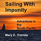 Sailing with Impunity: Adventure in the South Pacific Hörbuch von Mary E. Trimble Gesprochen von: Michelle Murillo