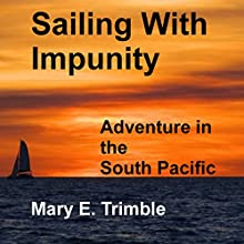 Sailing with Impunity: Adventure in the South Pacific Audiobook by Mary E. Trimble Narrated by Michelle Murillo