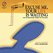 Excuse Me, Your Life is Waiting: The Astonishing Power of Feelings | [Lynn Grabhorn]