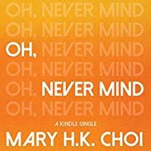 Oh, Never Mind (       UNABRIDGED) by Mary H. K. Choi Narrated by Mary H. K. Choi