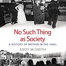 No Such Thing as Society: A History of Britain in the 1980s (       UNABRIDGED) by Andy McSmith Narrated by David Holt