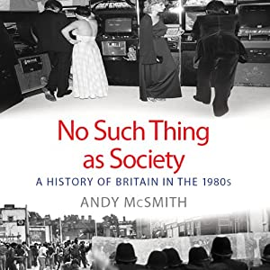 No Such Thing as Society: A History of Britain in the 1980s | [Andy McSmith]