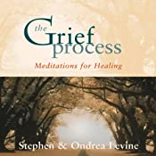 The Grief Process: Meditations for Healing | [Stephen, Ondrea Levine]