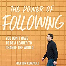 The Power of Following: You Don't Have to Be a Leader to Change the World Audiobook by Freedom Kongvold Narrated by Freedom Kongvold