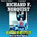 Bitterroot (       UNABRIDGED) by Richard F. Norquist Narrated by Rusty Nelson