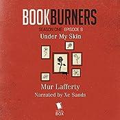 Bookburners, Episode 8: Under My Skin: Bookburners, Episode 8: | Mur Lafferty