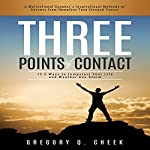 Three Points of Contact: 12 and a Half Ways to Jumpstart your Life and Weather Any Storm | Gregory Q. Cheek