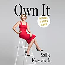 Own It: The Power of Women at Work Audiobook by Sallie Krawcheck Narrated by Sallie Krawcheck, Ellen Archer