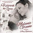 Retreat to Love Audiobook by Melanie Greene Narrated by Amy Rubinate