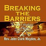 Breaking the Barriers: Keys to Unlocking Inner Peace   Rev. John Clark Mayden Jr.