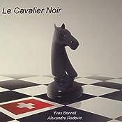 Le Cavalier Noir (Le Gambit Suisse 1) | Yves Bonnet, Alexandre Radovic