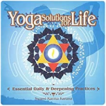 Yoga Solutions for Life: Essential Daily and Deepening Practices  by Swami Karma Karuna Narrated by Swami Karma Karuna