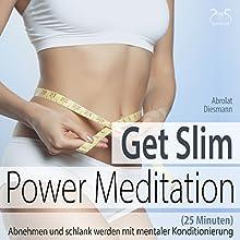 Get Slim Power Meditation: Abnehmen und schlank werden - mit mentaler Konditionierung (25 Minuten) Hörbuch von Franziska Diesmann, Torsten Abrolat Gesprochen von: Torsten Abrolat