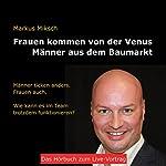 Frauen kommen von der Venus - Männer aus dem Baumarkt: Männer ticken anders. Frauen auch. Wie kann es im Team trotzdem funktionieren? | Markus Miksch