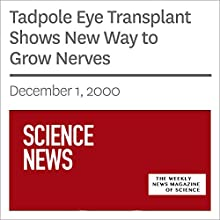 Tadpole Eye Transplant Shows New Way to Grow Nerves (       UNABRIDGED) by Society for Science & The Public Narrated by Mark Moran