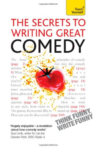 Secrets to Writing Great Comedy (Teach Yourself)