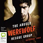 The Abused Werewolf Rescue Group | Catherine Jinks