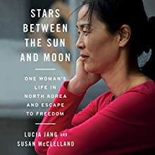 Stars Between the Sun and Moon: One Woman's Life in North Korea and Escape to Freedom (       UNABRIDGED) by Lucia Jang, Susan McClelland Narrated by Janet Song