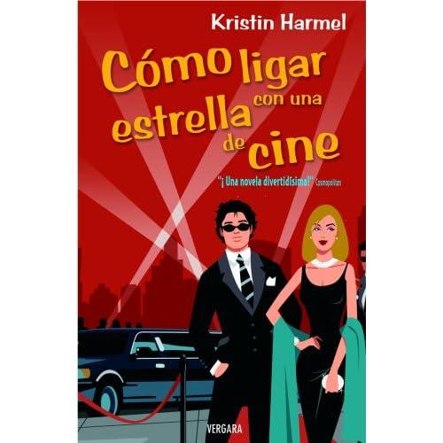 Como Ligar Con Una Estrella De Cine (Spanish Edition): Kristin Harmel