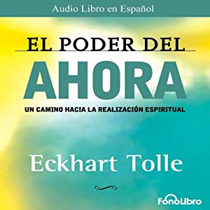 El Poder del Ahora (Texto Completo) [The Power of Now ] Audiobook by Eckhart Tolle Narrated by Jose Manuel Vieira