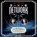 The Network: The Battle for the Airwaves and the Birth of the Communications Age | Scott Woolley