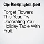 Forget Flowers This Year. Try Decorating Your Holiday Table With Fruit. | Barbara Damrosch