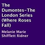 The Dumontes: The London Series, Where Roses Fall | Melanie Marie Shifflett Ridner