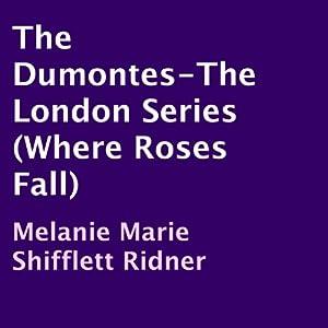The Dumontes: The London Series, Where Roses Fall | [Melanie Marie Shifflett Ridner]