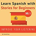 Learn Spanish with Stories for Beginners: 10 Easy Short Stories with English Glossaries Hörbuch von Claudia Orea Gesprochen von: Abel Franco, Lucia Bodas