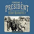Forging a President: How the Wild West Created Teddy Roosevelt Hörbuch von William Hazelgrove Gesprochen von: Greg Littlefield