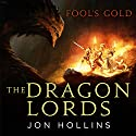 The Dragon Lords: Fool's Gold Hörbuch von Jon Hollins Gesprochen von: John Banks