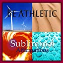 Be Athletic Subliminal Affirmations: Excel at Sports & Increase Athleticism, Solfeggio Tones, Binaural Beats, Self Help Meditation Hypnosis  by Subliminal Hypnosis Narrated by Joel Thielke