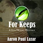 For Keeps: A Sam Moore Mystery, Book 3 (       UNABRIDGED) by Aaron Paul Lazar Narrated by Robert King Ross